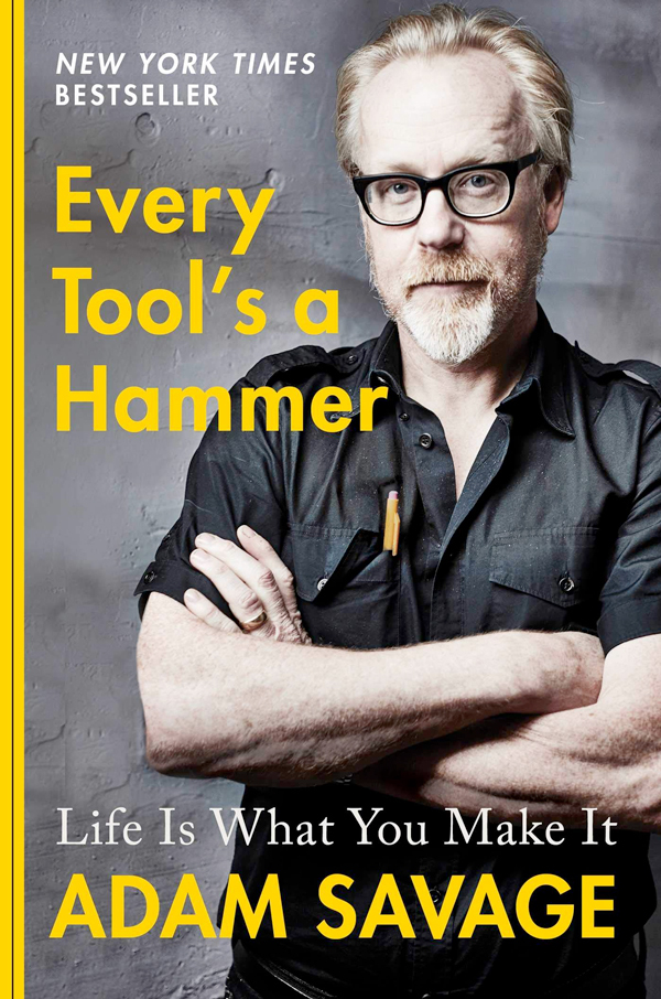 Book cover for Every Tool's a Hammer: Life Is What You Make It