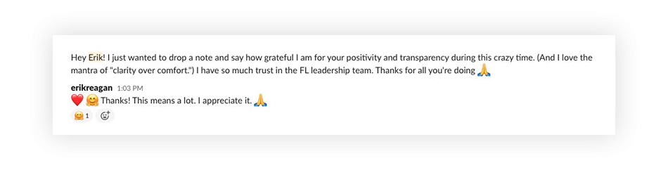 A screenshot of a message that reads 'Hey Erik! I just wanted to drop a note and say how grateful I am for your positivity and transparency during this crazy time. (And I love the mantra of 'clarity over comfort.') I have so much trust in the FL leadership team. Thanks for all you're doing.' The text is followed by a praying hands emoji.